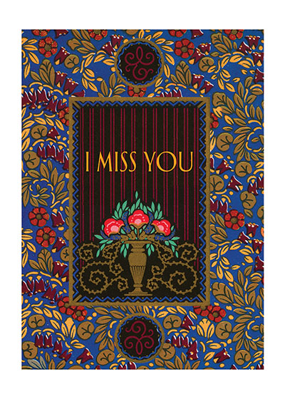 I Miss You  BLANK INSIDE  We offer this series, which covers many of the occasions on which a printed card is suitable, for those prefer the elegant and restrained.  Each thought is minimally stated, and is enclosed in a delicate design.  The designs we use here are all taken from the labels of French beauty products.  Here, as in many areas of decoration, the French triumph.  Imagine that you are wandering adventurously through the backstreets of Paris.  You chance upon a little card shop, a carterie, and there find cards of such quiet loveliness that you can't resist buying a number to take home.  These are the cards you discovered.