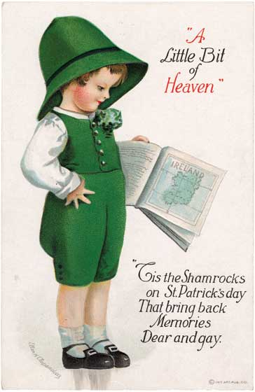 A Little Bit of Heaven  OUTSIDE GREETING:  'A Little Bit of Heaven', 'Tis the Shamrocks on St. Patrick's Day that bring back memories dear and gay'  BLANK INSIDE  This image hails from the golden age of the picture postcard, the early 20th century, when as many as a billion postcards were mailed per year. Postcard printers competed to produce cards for every holiday, and St. Patrick's Day was no exception. This particular postcard features a boy clad in green gazing fondly at a map of Ireland.