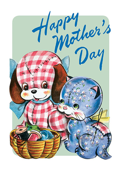 Happy Mother's Day, From the Gingham Dog and the Calico Cat  OUTSIDE GREETING:  Happy Mother's Day  BLANK INSIDE  We plucked these images from our rich collection of greeting cards; most are from the 1950's. While this era's design sensibilities are not often celebrated, this offering of stuffed animals, adorable puppies, smiling elephants and more has a naive charm that is very appealing. Here a calico cat and a gingham dog offer lighthearted Mother's Day greetings.