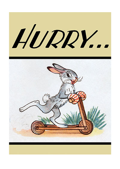 Rabbit Riding Scooter A cheerful rabbit brings urgent wishes for a quick recovery.  OUTSIDE GREETING: Hurry.  INSIDE GREETING: ... and get well soon!  Printed in the USA on Recycled paper.