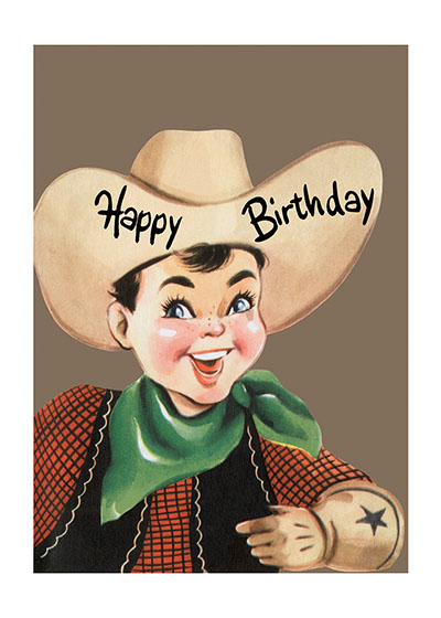 Happy Birthday Cowboy!  INSIDE GREETING:  Have a rootin' tootin' good time.