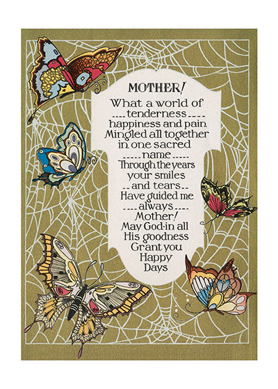 Mother! Poem - With Butterflies Outside Text:  MOTHER!  What a world of  Tenderness happiness and pain. Mingled all together in one sacred  name Through the years  your smiles and tears Have guided me always Mother!  May God in all  His Goodness Grand you Happy  Days  Mottos were printed with inspirational statements, made attractive with colorful surroundings.  They were usually framed.  Buzza and Volland were important produces of mottos.  Our blank notecards are custom printed at our location in Seattle, WA. They come bagged with an envelope. We love illustration art from old children's books and early, printed ephemera. These cards reflect this interest in bringing delightful art back to life.
