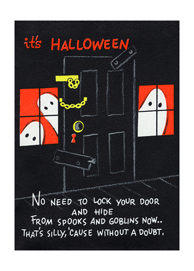 Halloween Ghosts Behind The Door These ghosts peeking out the windows are a reproduction of a mid-century greeting card.  INSIDE GREETING: Happy Halloween  OUTSIDE GREETING: It's Halloween, no need to lock your door and hide from spooks and goblins now... that's silly, cause without a doubt,