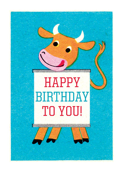 Cheerful Cow  OUTSIDE GREETING: Happy Birthday To You  (Blank inside)  Our greeting cards are custom printed at our location in Seattle, WA. They come bagged with an envelope. We love illustration art from old children's books and early, printed ephemera. These cards reflect this interest in bringing delightful art back to life.