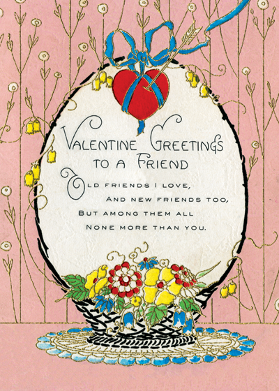 Basket of Flowers OUTSIDE GREETING: VALENTINE GREETING TO A FRIEND  Old friends I love, and new friends too, But among them all None more than you.  (Blank inside)  Our greeting cards are custom printed at our location in Seattle, WA. They come bagged with an envelope. We love illustration art from old children's books and early, printed ephemera. These cards reflect this interest in bringing delightful art back to life.