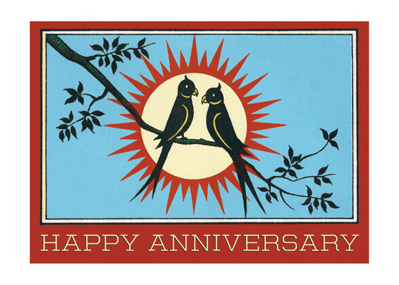 The Blue Birds of Happiness  OUTSIDE GREETING: Happy Anniversary  INSIDE GREETING: We make a beautiful pair.  Our greeting cards are custom printed at our location in Seattle, WA. They come bagged with an envelope. We love illustration art from old children's books and early, printed ephemera. These cards reflect this interest in bringing delightful art back to life.