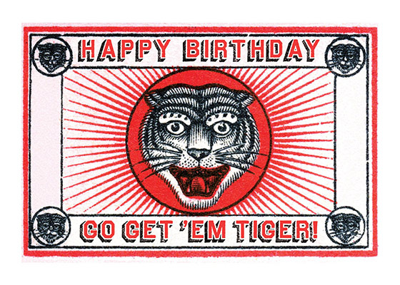 Tiger Matchbox  OUTSIDE GREETING: Happy Birthday - Go Get 'Em Tiger!  BLANK INSIDE  Our greeting cards are custom printed at our location in Seattle, WA. They come bagged with an envelope. We love illustration art from old children's books and early, printed ephemera. These cards reflect this interest in bringing delightful art back to life.