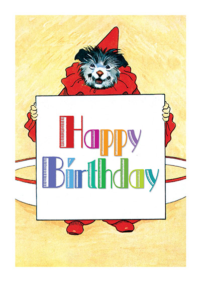 Circus Dog with a Birthday Sign  OUTSIDE GREETING: Happy Birthday  INSIDE GREETING: Wishing you the best of everything!  Our greeting cards are custom printed at our location in Seattle, WA. They come bagged with an envelope. We love illustration art from old children's books and early, printed ephemera. These cards reflect this interest in bringing delightful art back to life.