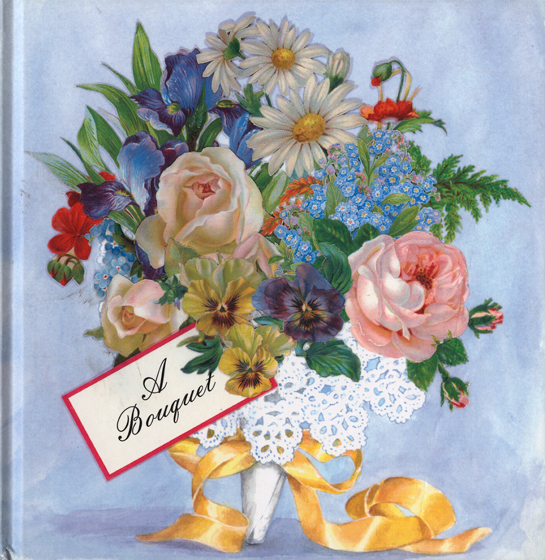 Bouquet Originally $12.95 Now $8.95! The language of flowers has developed over the centuries out of the nature of each flower, with each flower taking on a distinctive meaning. This volume sends from giver to recipient a message of affection, praise and encouragement - explaining, as it goes, the meaning of each flower, and illustrating the thoughts with Victorian scraps.  We do not know who first conceived of sending a message by joining the meanings of various flowers together, as words are joined into sentences.  In 1818 a book titled Le Langue des Fleurs was published in France, which gave the meanings of each flower, and showed how they could be combined.  It was soon translated into English and, as it proved very popular, was followed by many books on the same subject.  By the middle of the 19th century the language of flowers was common household knowledge.  I have long collected Victorian paper flower scraps.  They are so lovely, and their printing so excellent, that I have persistently sought a way to share my collection.  In this bouquet I have used them to illustrate a message of loving friendship.  - From the preface by Alexandra Day