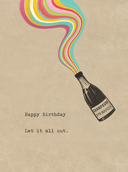 Champagne Rainbow | Birthday Greeting Cards Let it all out - A Champagne bottle purs out a rainbow in this Birthday greeting card from Cory Steffen Outside: Happy Birthday - Let it all out Inside: (blank Inside)
