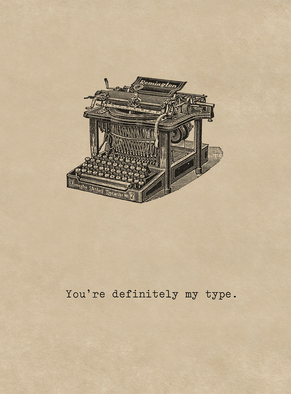 You're definitely my type | Romantic Greeting Cards You're definitely my type - An old fashioned typewriter delivers a sweet message on this Romance greeting card from Cory Steffen (blank inside)