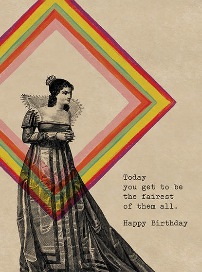 Lady with a Rainbow Square  OUTSIDE GREETING: Today you get to be the fairest of them all.  BLANK INSIDE Happy Birthday.    A rainbow bordered Queen wishes a wickedly good time in this Birthday greeting card from Cory Steffen.  Our greeting cards are custom printed at our location in Seattle, WA. They come bagged with an envelope. We love illustration art from old children's books and early, printed ephemera. These cards reflect this interest in bringing delightful art back to life.