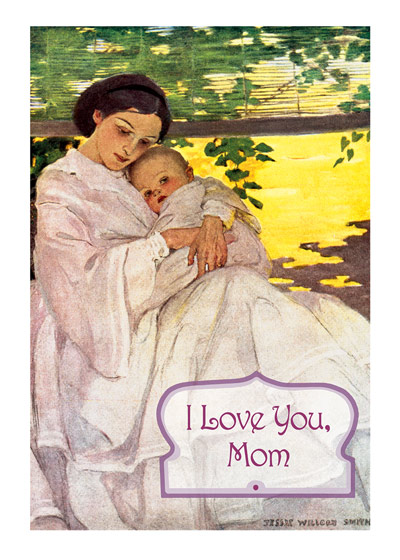 Mother Holding Baby A Mother's Love. A mother cradles her child in this Jessie Willcox Smith Mother's Day greeting card from Laughing Elephant   OUTSIDE GREETING: I Love You Mom   INSIDE GREETING: Happy Mother's Day