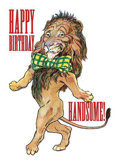 Handsome Lion  OUTSIDE GREETING: Happy Birthday, Handsome!  :BLANK INSIDE  Our notecards are custom printed at our location in Seattle, WA. They come bagged with an envelope. We love illustration art from old children's books and early, printed ephemera. These cards reflect this interest in bringing delightful art back to life.