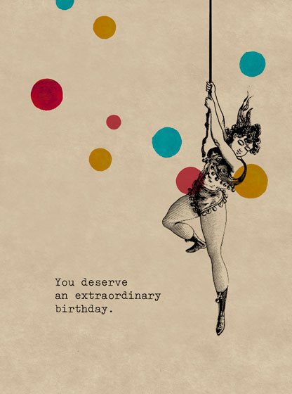 Extraordinary Trapeze Lady  OUTSIDE GREETING: You deserve an extraordinary birthday.  BLANK INSIDE  Our notecards are custom printed at our location in Seattle, WA. They come bagged with an envelope.
