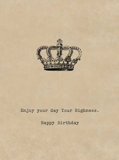 Birthday Crown  OUTSIDE GREETING: Enjoy your day, Your Highness. Happy Birthday  BLANK INSIDE  Our notecards are custom printed at our location in Seattle, WA. They come bagged with an envelope.