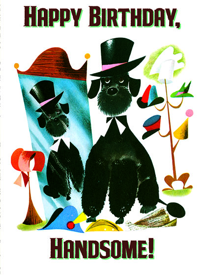 """Poodle with a Top Hat This illustration by Leonard Weisgard comes from a Little Golden Book entitled, """"Pantaloon"""", 1950.  OUTSIDE GREETING:Happy Birthday, Handsome!  BLANK INSIDE  We have long admired the Little Golden Books, and we feel that their tender, lighthearted images and sweet sentiments pair perfectly together as greeting cards.  In partnership with Random House Children's Books, publisher of Little Golden Books and Diane Muldrow's {Everything I Need to Know I Learned from a Little Golden Book} , we've designed this line of greeting cards to convey our heartfelt good wishes to our loved ones, be they children or young-at-heart adults, on the occasion of a birthday or anniversary, or simply to write, """"I'm thinking of you.""""  Our cards honor the Little Golden Books tradition by reproducing their iconic gold band on the back of each card, and we include a gold envelope to further """"golden"""" the message you send.  All of our cards are made in Seattle, Washington, USA."""
