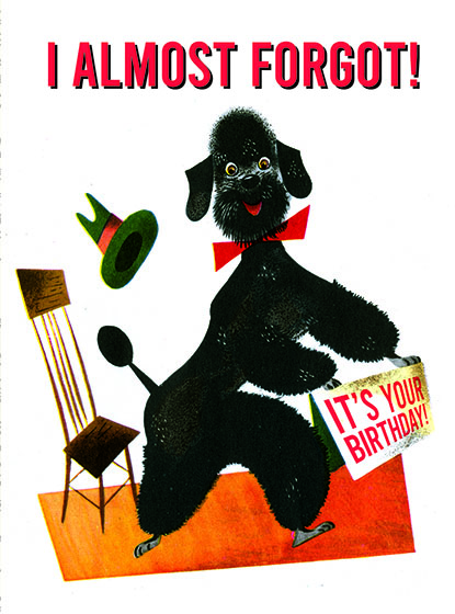 "Poodle Remembering This illustration by Leonard Weisgard comes from a Little Golden Book entitled, ""Pantaloon"", 1951  OUTSIDE GREETING:I almost forgot! It's your Birthday!.Happy Birthday  We have long admired the Little Golden Books, and we feel that their tender, lighthearted images and sweet sentiments pair perfectly together as greeting cards.  In partnership with Random House Children's Books, publisher of Little Golden Books and Diane Muldrow's {Everything I Need to Know I Learned from a Little Golden Book} , we've designed this line of greeting cards to convey our heartfelt good wishes to our loved ones, be they children or young-at-heart adults, on the occasion of a birthday or anniversary, or simply to write, ""I'm thinking of you.""  Our cards honor the Little Golden Books tradition by reproducing their iconic gold band on the back of each card, and we include a gold envelope to further ""golden"" the message you send.  All of our cards are made in Seattle, Washington, USA."
