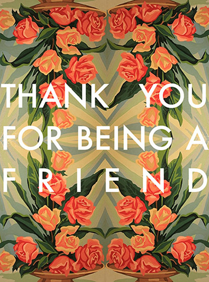 A Friend  OUTSIDE GREETING: Thank You for Being A Friend   BLANK INSIDE