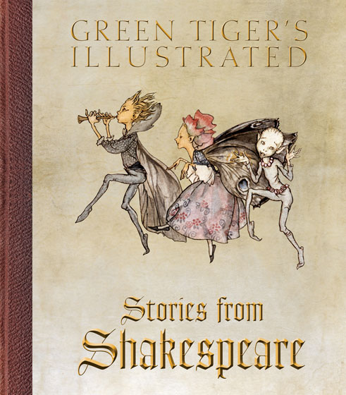 Green Tiger's Illustrated Shakespeare | Children's Books After taking her children to visit Shakespeare's house, E. Nesbit  one of the greatest of children's novelists  was faced with a conundrum: