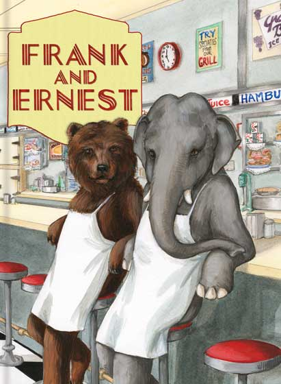 Frank & Ernest First published in 1988 and now back by popular demand, Good Dog, Carl illustrator Alexandra Day's Frank and Ernest is the entertaining tale of a bear and an elephant who learn to run a diner. The charming illustrations of the Deco-era diner and the novelty of its animal employees are very appealing, but the diner slang that Frank and Ernest learn adds a further layer of interest to this title. Frank and Ernest will reveal the meaning of burn one, take it through the garden and pin a rose on it, a stack with Vermont and a blonde with sand, as well as guess water, balloon juice, and million on a platter.  As in her popular Carl books Day excels at visual jokes and loving detail, but in Frank and Ernest the text is as delightful as the pictures.