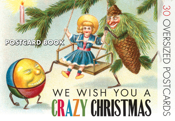 We Wish You a Crazy Christmas The images in We Wish You A Crazy Christmas were chosen from our vast collection of Victorian and Edwardian Christmas cards and postcards. The end of the 19th and the early 20th century was a rich time for postcard publishing. Millions of postcards were produced, sent and enjoyed. Almost every subject was explored, holidays of course being a favorite occasion on which to mail a card, and Christmas prime among those holidays.  Most had traditional or religious imagery, but a substantial minority were to our minds strange or incongruous, such as cow in a field, a tree blossoming in spring, a sandy beach.  A smaller number goes beyond irrelevancy to weirdness, and these we have decided to share with our adventurous customers. They offer the opportunity to ponder, laugh, or to simply wonder, Why?