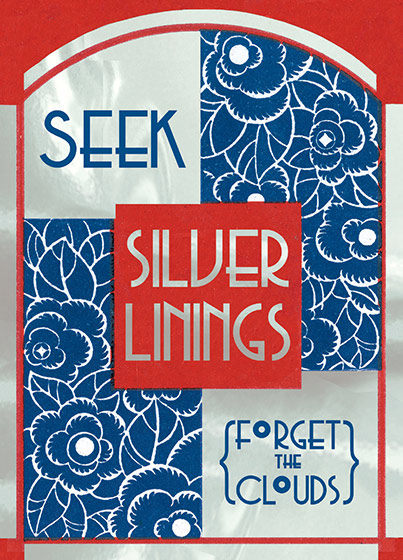 Seek Silver Linings (forget the clouds)  OUTSIDE GREETING: Seek Silver Linings (forget the clouds)  BLANK INSIDE  A message on a flowered French background, with silver foil additions.  Our notecards are custom designed at our location in Seattle, WA. They come bagged with an envelope. We love illustration art from old children's books and early, designed ephemera. These cards reflect this interest in bringing delightful art back to life.